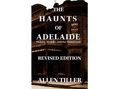 The Haunts of Adelaide: Revised Edition The Haunts of Adelaide: Revised Edition